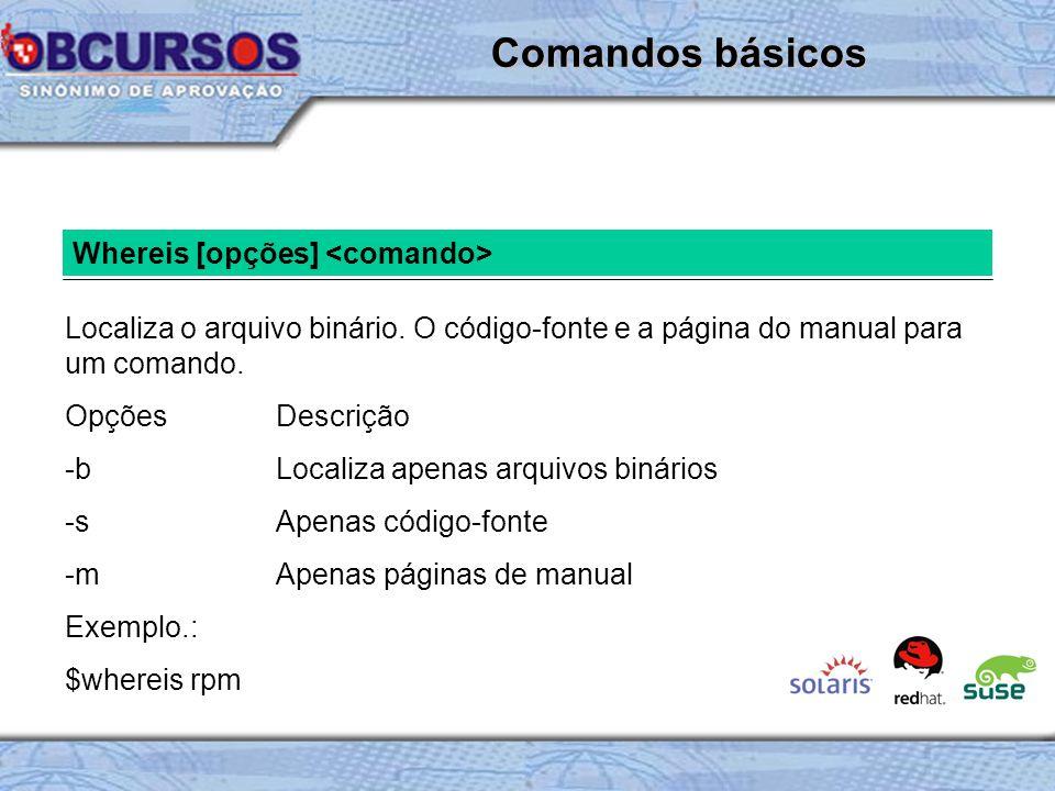 Comandos básicos Whereis [opções] <comando>